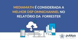 MediaMath Melhor DSP - Publya Mídia Porgramática